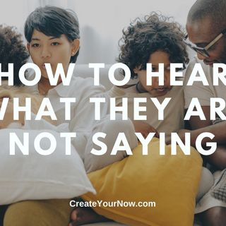 2050 How to Hear What They Are NOT Saying