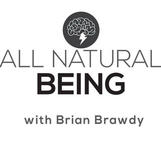 Brian Brawdy - All Natural Being ep 128