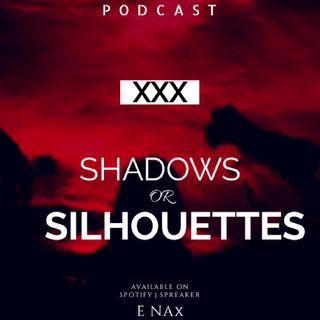 SHADOWS OR SILHOUETTES (XXX)