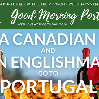 A Canadian and an Englishman go to Portugal | The Good Morning Portugal! Show