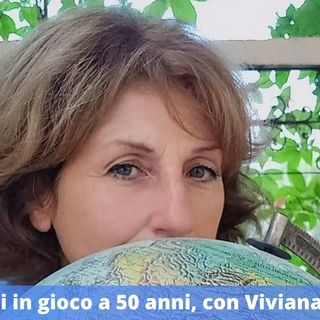 Ep.172 - Rimettersi in gioco a 50 anni, con Viviana Vaglietti e il suo 2 Volte V!