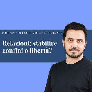 Episodio 155 - Relazioni: stabilire confini o libertà?