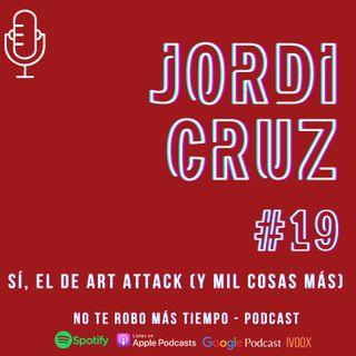 #19 Jordi Cruz | El de Art Attack (y mil cosas más)