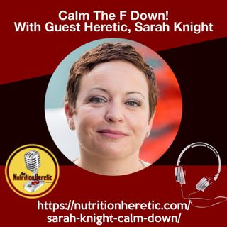 Calm The F Down! With Guest Heretic, Sarah Knight: There's Never a Bad Time to Start Making That Change.