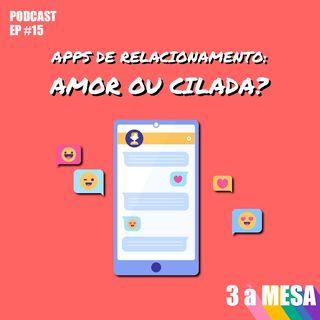 #15 - Apps de relacionamento: Amor ou Cilada? (com Fernando Koja)
