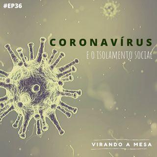 #36 - Coronavírus e o isolamento social