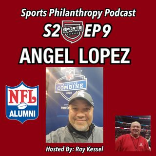 S2:EP9 Angel Lopez, NFL Alumni