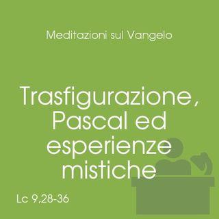 Trasfigurazione, Pascal ed esperienze mistiche - Mc 9,2-10