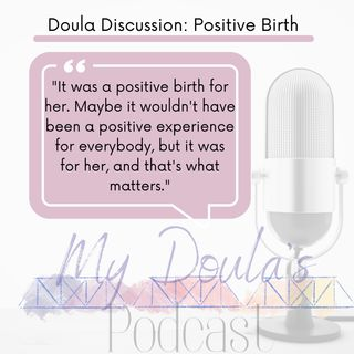 Episode 5- Doula Discussion: Positive Birth