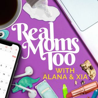 Ep. 25: Real Moms Are Not Ok Too
