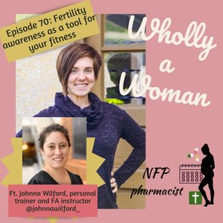 Episode 70: Fertility awareness as a tool for your fitness - featuring Johnna Wilford, personal trainer and fertility awareness instructor