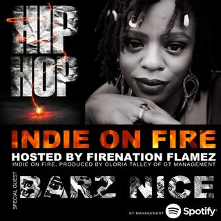 INDIE ON FIRE, Hosted By FIRENATION FLAMEZ - SPECIAL GUEST: BARZ NICE