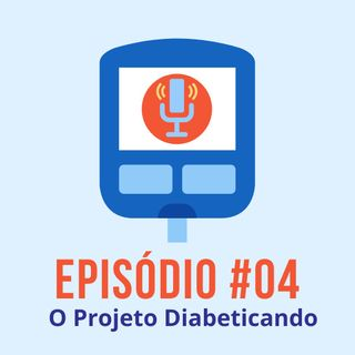 #T01E04 - O Projeto Diabeticando