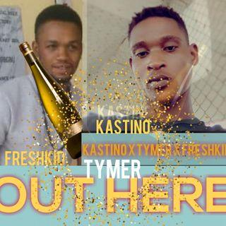 KASTINO X TYMER X FRESKID (out here)
