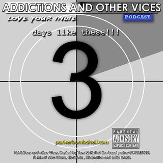 Addictions and Other Vices 198 - Days Like These!!!
