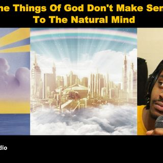 The Things Of God Don't Make Sense To The Natural Mind