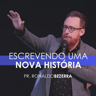 ESCREVENDO UMA NOVA HISTÓRIA // pr. Ronaldo Bezerra