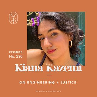 "S05 Episode 230 | KIANA KAZEMI ON THE OPPRESSIVE HISTORY OF ENGINEERING + TECH, THE NEED TO REFRAME THE ""PROBLEMS"" ENGINEERS ARE TRYING TO F"
