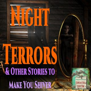 Night Terrors and Other Stories to Make You Shiver | Podcast E77
