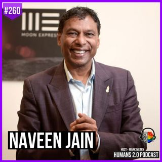 260: Naveen Jain | Disrupting Our World For A Better Tomorrow