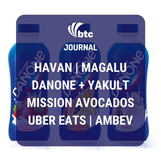 Havan, Laureate, Danone + Yakult, Mission Avocados, Uber Eats e CVC | BTC Journal 08/10/20