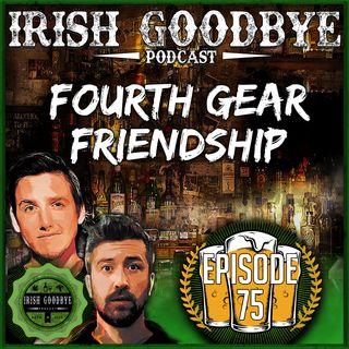 75 Fourth Gear Friendship