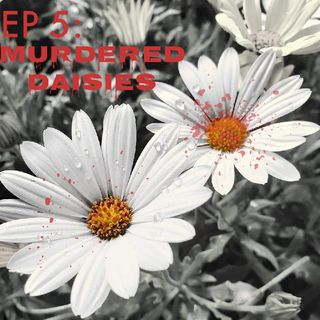 EP 5: Murdered Daisies