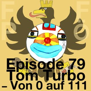 FFPÖ - 79th Episode - Tom Turbo - Von 0 auf 111 - 2013