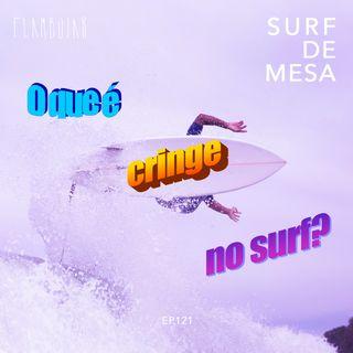 121 - O que é cringe no surf?