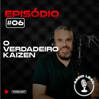 EP 06 - O Verdadeiro Kaizen