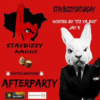 """stayBizzyRadio: Ep: 17.5 -Easter Weekend- After Party- Hosted By """"Itz Ya Boi"""" Jay R"""