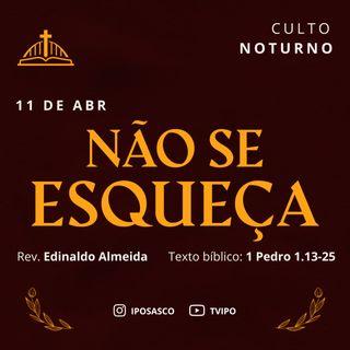 Não se Esqueça (1Pedro 1.13-25) - Edinaldo Almeida