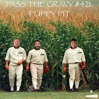 Pass The Gravy #421: Puppy Pit