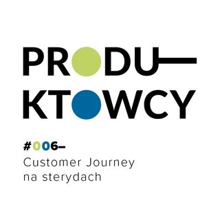 006 – Customer Journey na sterydach