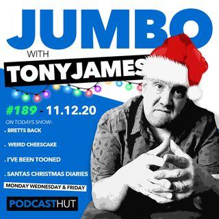 Jumbo Ep:189 - 11.12.20 - Bretts Back & Chrismassy