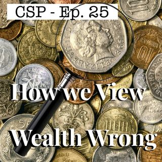 Coffee Shop Philosophy - Episode 25 - How We View Wealth Wrong