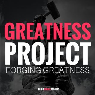 The Greatness Project: Forging Greatness