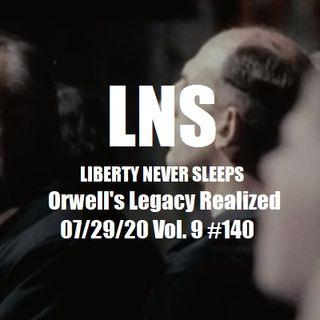 Orwell's Legacy Realized 07/29/20 Vol. 9 #140