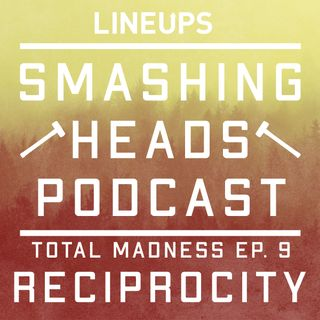 Reciprocity (Total Madness Ep. 9)