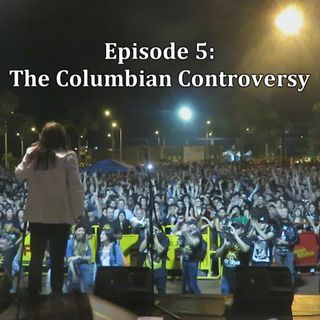Episode 5 The Colombian Controversy