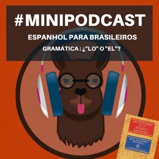Minipodcast: Espanhol para Brasileiros- Gramática (¿LO o EL?)