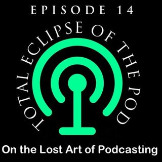 Episode 14 - Total Eclipse of the Pod
