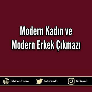 Modern Kadın ve Modern Erkek Çıkmazı