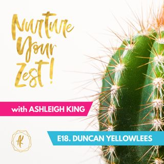 #NurtureYourZest Episode 18 with special guest Duncan Yellowlees