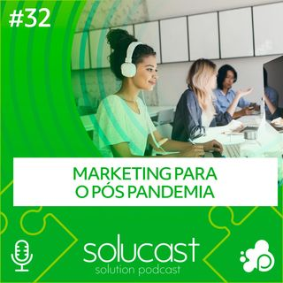 #32 - Marketing para o pós pandemia