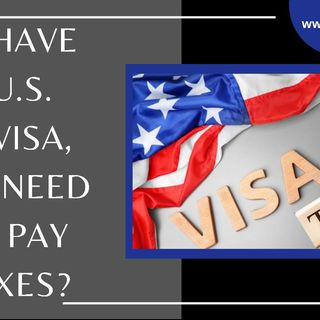 [ HTJ Podcast ] If I Have A US B1 Visa, Do I Need To Pay Taxes?