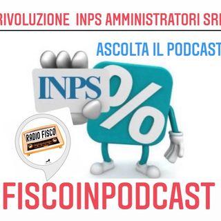 """Fisco in Podcast """"Rivoluzione Inps amministratore srl"""""""