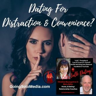 Dating For  Distraction &  Convenience