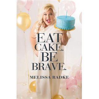 Melissa Radke, Eat Cake - Be Brave