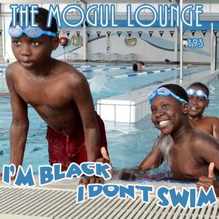 The Mogul Lounge Episode 193: I'm Black, I Don't Swim